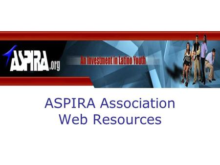 ASPIRA Association Web Resources. In this tutorial you will find a tour of the wealth of resources and information Aspira has available through the use.