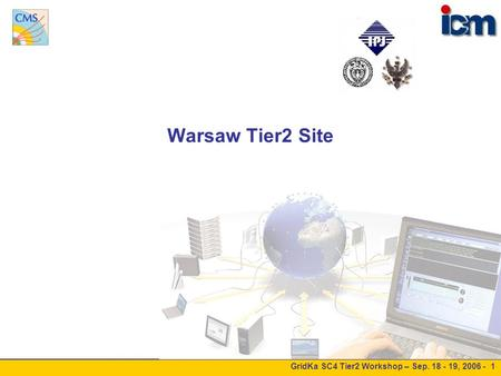 GridKa SC4 Tier2 Workshop – Sep. 18 - 19, 2006 - 1 Warsaw Tier2 Site.