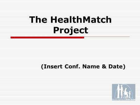 The HealthMatch Project (Insert Conf. Name & Date)
