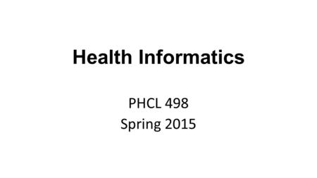 PHCL 498 Spring 2015 Health Informatics. Amar Hijazi, Majed Alameel, Mona AlMehaid Lecture #1 Introduction to the course.