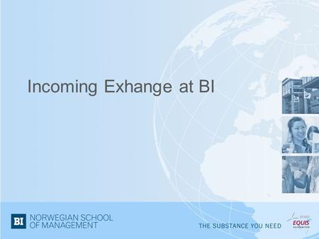 Incoming Exhange at BI. The application process Nomination mail to partners abt 2 months prior to application deadline 1 May and 1 October Automatic e-mail.