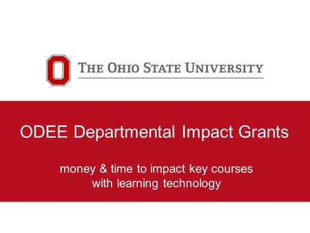ODEE Departmental Impact Grants money & time to impact key courses with learning technology.