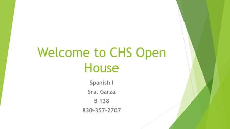 Welcome to CHS Open House Spanish I Sra. Garza B 138 830-357-2707.