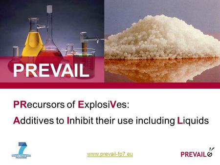 Www.prevail-fp7.eu 1 PRecursors of ExplosiVes: Additives to Inhibit their use including Liquids PREVAIL.