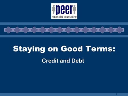 1 Staying on Good Terms: Credit and Debt. 2 Types of Credit  Short Term/Open  Installment/Closed  Revolving.