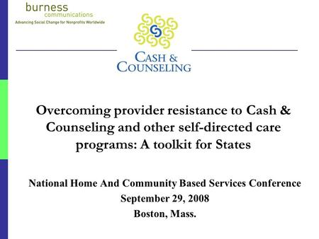 Overcoming provider resistance to Cash & Counseling and other self-directed care programs: A toolkit for States National Home And Community Based Services.