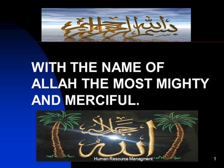 WITH THE NAME OF ALLAH THE MOST MIGHTY AND MERCIFUL. 1Human Resource Managment.