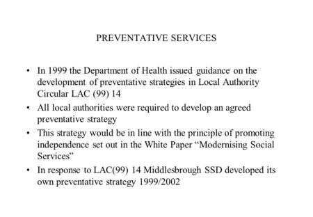 PREVENTATIVE SERVICES In 1999 the Department of Health issued guidance on the development of preventative strategies in Local Authority Circular LAC (99)