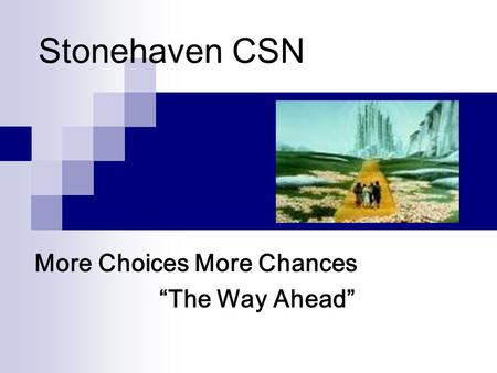 "Stonehaven CSN More Choices More Chances ""The Way Ahead"""
