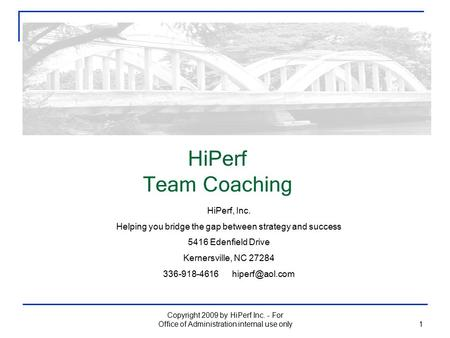 HiPerf Team Coaching 1 HiPerf, Inc. Helping you bridge the gap between strategy and success 5416 Edenfield Drive Kernersville, NC 27284 336-918-4616
