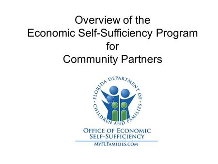 Overview of the Economic Self-Sufficiency Program for Community Partners.