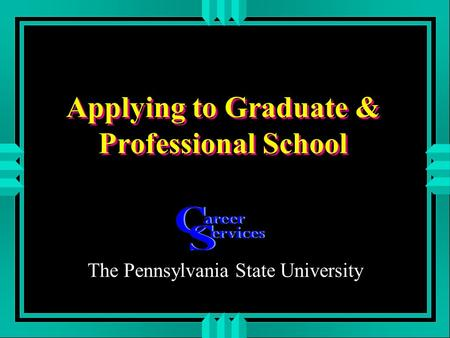 Applying to Graduate & Professional School The Pennsylvania State University.