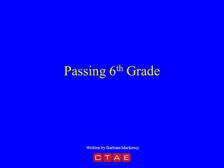 Passing 6 th Grade Written by Barbara Mackessy. Self-Esteem How you feel about yourself Written by Barbara Mackessy.