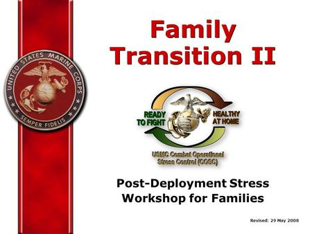 Post-Deployment Stress Workshop for Families Family Transition II Family Transition II Revised: 29 May 2008.