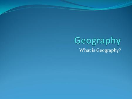 What is Geography?. Is this Geography? What about this?