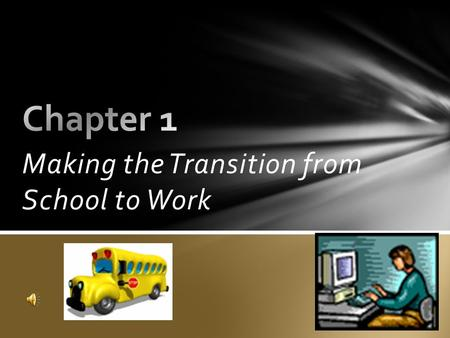 Making the Transition from School to Work  Identify what students should consider when trying to make a career decision.  Explain how a work-based.
