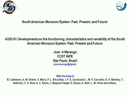 South American Monsoon System: Past, Present, and Future: A33D-01 Developments on the functioning, characteristics and variability of the South American.