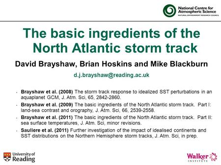 The basic ingredients of the North Atlantic storm track David Brayshaw, Brian Hoskins and Mike Blackburn Brayshaw et al. (2008)