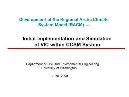 Development of the Regional Arctic Climate System Model (RACM) --- Initial Implementation and Simulation of VIC within CCSM System Department of Civil.