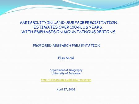 VARIABILITY IN LAND-SURFACE PRECIPITATION ESTIMATES OVER 100-PLUS YEARS, WITH EMPHASIS ON MOUNTAINOUS REGIONS PROPOSED RESEARCH PRESENTATION Elsa Nickl.
