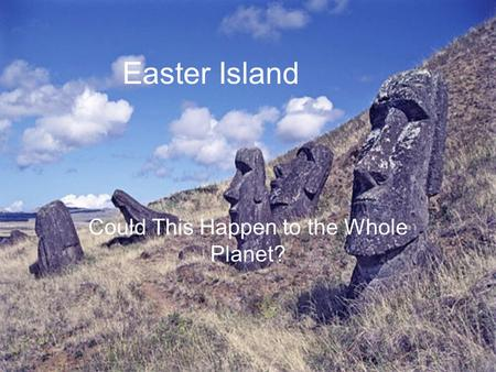 Easter Island Could This Happen to the Whole Planet?