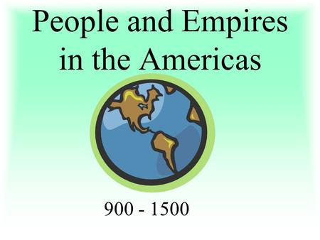 People and Empires in the Americas 900 - 1500. North American Indians adapted to their environments 1. Ex: North west coast –Rich resources led to large.
