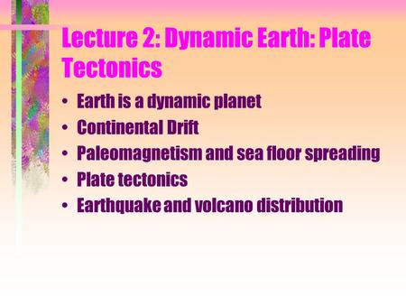 Lecture 2: Dynamic Earth: Plate Tectonics
