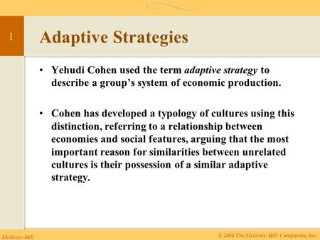 McGraw-Hill © 2004 The McGraw-Hill Companies, Inc. 1 Adaptive Strategies Yehudi Cohen used the term adaptive strategy to describe a group's system of economic.