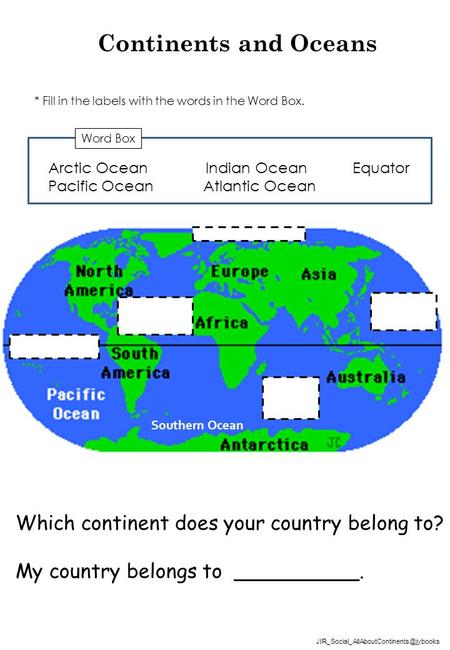 Continents and Oceans Which continent does your country belong to?