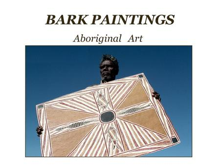 BARK PAINTINGS Aboriginal Art. BARK PAINTINGS Aboriginal Art Bark painting is an Australian Aboriginal art-form which is done on the inside strip of a.