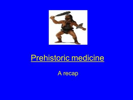 Prehistoric medicine A recap. Aims of this revision session By the end of this revision lesson you should Understand the problems we have with the evidence.
