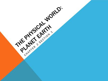 THE PHYSICAL WORLD: PLANET EARTH CHAPTER 2 SECTION 1.