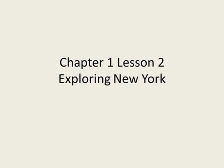 Chapter 1 Lesson 2 Exploring New York. Topic: Exploring New York Date: 9//13 Source: TB p. 18-24 Niagara Falls: the land around Niagara Falls became the.