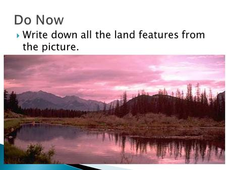  Write down all the land features from the picture.