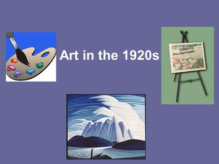 Art in the 1920s. A new style of art emerged in the 1920s. This style was very Canadian and added to the emerging sense of identity. The Group of Seven.