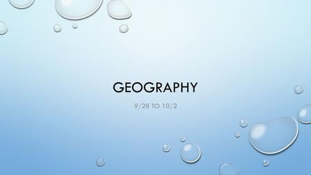 GEOGRAPHY 9/28 TO 10/2. MONDAY 9/29 DO NOW WHAT IS THE PURPOSE OF A MAP? ARE THEY ONLY USED FOR TELLING DIRECTION OR LOCATION? WHAT ELSE MIGHT YOU USE.