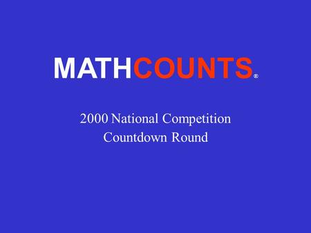 MATHCOUNTS ® 2000 National Competition Countdown Round.