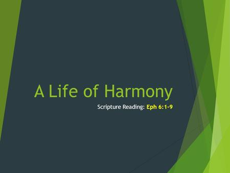 A Life of Harmony Scripture Reading: Eph 6:1-9. Introduction  The final continues the idea of keeping harmony in the household  Paul is going to address.