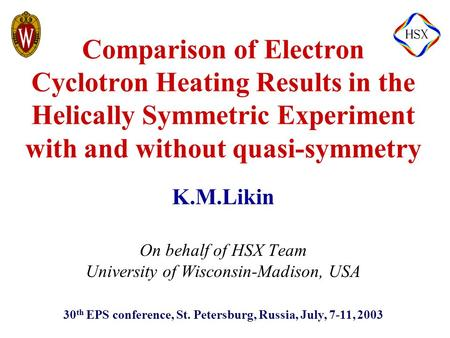 30 th EPS conference, St. Petersburg, Russia, July, 7-11, 2003 K.M.Likin On behalf of HSX Team University of Wisconsin-Madison, USA Comparison of Electron.