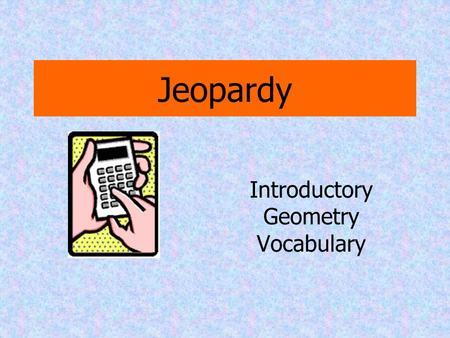 Jeopardy Introductory Geometry Vocabulary Polygon 1 Circles 2 Lines 3 Measure 4 Angles 5 Pot Luck-6 100 20020200 300 400 500 100 200 300 400 500 100.