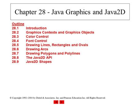© Copyright 1992–2004 by Deitel & Associates, Inc. and Pearson Education Inc. All Rights Reserved. Chapter 28 - Java Graphics and Java2D Outline 28.1Introduction.