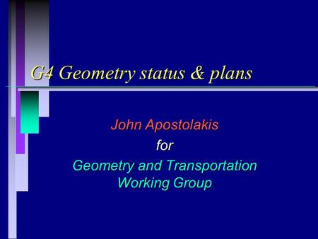 G4 Geometry status & plans John Apostolakis for Geometry and Transportation Working Group.
