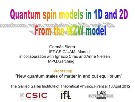"Germán Sierra IFT-CSIC/UAM, Madrid in collaboration with Ignacio Cirac and Anne Nielsen MPQ,Garching Workshop: ""New quantum states of matter in and out."