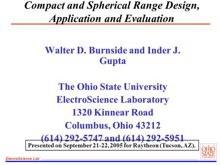 ElectroScience Lab Compact and Spherical Range Design, Application and Evaluation Walter D. Burnside and Inder J. Gupta The Ohio State University ElectroScience.
