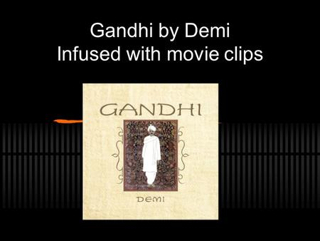 Gandhi by Demi Infused with movie clips. Gandhi's World: 1947.