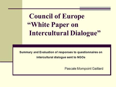 "Council of Europe ""White Paper on Intercultural Dialogue"" Summary and Evaluation of responses to questionnaires on intercultural dialogue sent to NGOs."