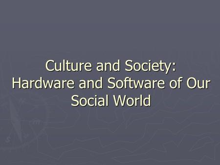 Culture and Society: Hardware and Software of Our Social World