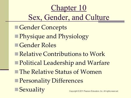 Copyright © 2011 Pearson Education, Inc. All rights reserved. Chapter 10 Sex, Gender, and Culture Gender Concepts Physique and Physiology Gender Roles.