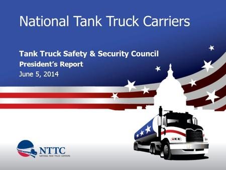 National Tank Truck Carriers Tank Truck Safety & Security Council President's Report June 5, 2014.