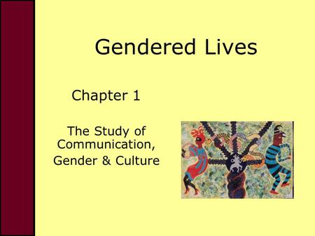 Gendered Lives Chapter 1 The Study of Communication, Gender & Culture.